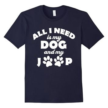 All I Need Is My Dog And My Jeep Shirt - Funny Dog Shirt