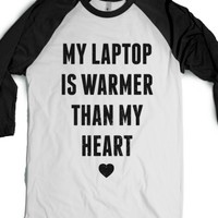 My Laptop is Warmer than my Heart-Unisex White/Black T-Shirt