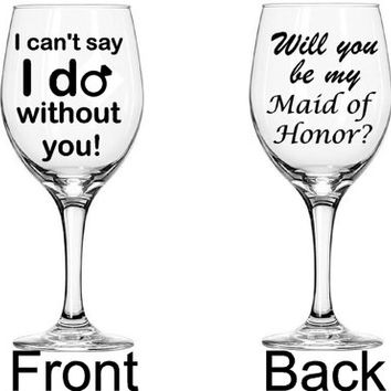 I can't say I do without you! Will you be my Bridesmaid?  - 20 oz stemmed or 21 oz stemless Large Wine Glass - Wedding Wine Glass
