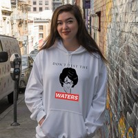 Don't Test The Waters T-shirt Hoodie Sweatshirt