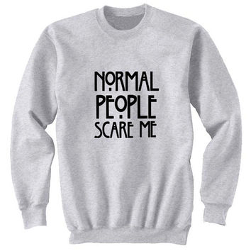 normal people scare me sweater Gray Sweatshirt Crewneck Men or Women for Unisex Size with variant colour