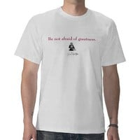 Shakespeare- Be Not Afraid of Greatness Tee Shirts from Zazzle.com