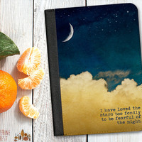 I Have Loved The Stars Too Fondly To Be Fearful Of The Night Quote Leather Case. Choose iPad 2/3/4, iPad Air or iPad Mini.