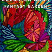 Coloring Book Fantasy Garden: Relaxing Designs for Calming, Stress and Meditation: For Adults and Teens