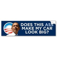 Obama - Does This Ass Make My Car Look Big? Bumper Stickers from Zazzle.com