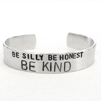 be silly be honest be kind hand stamped bracelet - silver bracelet gift for friend