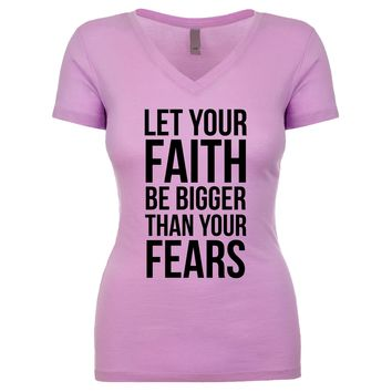 Let Your Faith Be Bigger Than Your Fears  Women's V Neck