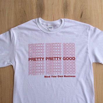 Pretty Pretty Good - Plastic Bag Tee Shirt