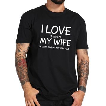 Funny Wife T-shirt I Love It When My Wife Tee Shirt Homme 100% Cotton Novelty Tshirt Men Hipster EU Size