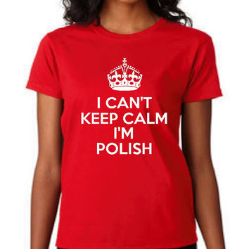 Great Polish T Shirt I Can't Keep Calm I'm Polish Funny Polish shirt Great Gift Shirt Great Gift For holidays Christmas Shirt