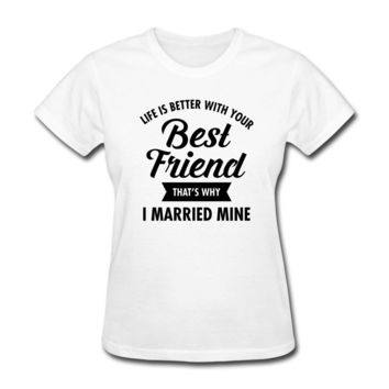 Life Is Better With Your Best Friend Marriage Women's T-Shirt Western Style Funny Angel Grunge Femme Design T Shirt Novelty Tops