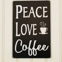 Peace Love Coffee Wood Sign - Kitchen Decor - Wall Art -Coffee Lover - Coffee Saying