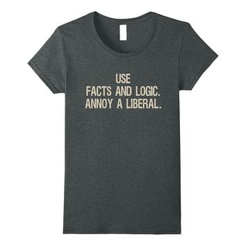 Use Facts and Logic Annoy a Liberal Shirt - Funny Political