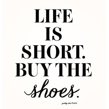 Life Is Short. Buy the Shoes. Print - Art Print - Pretty Chic - Life Is Short