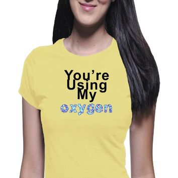 You're Using My Oxygen T Shirt, Boyfriend Tee, Casual Look, Sarcasm, Meme, Funny Woman Shirt, Warning Shirt, Work Shirt, Girl Power Shirt