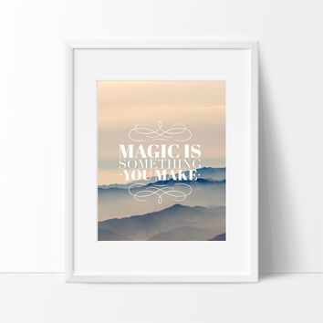 Magic Is Something You Make Wall Art, Wall Decor Ideas