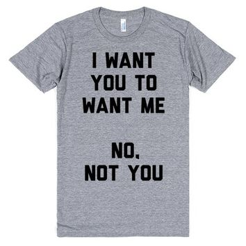 I Want You To Want Me. No, Not You