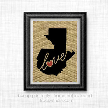 Guatemala Love! Burlap Printed Wall Art: Print, Silhouette, Heart, Home, Rustic, Wall Art, Artwork, Christian, Mission, Map, Country