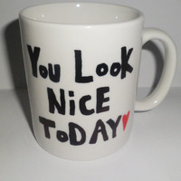 "Hand Drawn Mug, ""You Look Nice Today""White,  Black and Red, Adorable Gift"