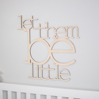 24 inch Let Them Be Little wooden laser cut typography sign in unfinished birch
