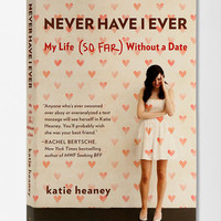 Never Have I Ever: My Life (So Far) Without A Date By Katie Heaney  - Urban Outfitters
