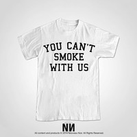 You Can't Smoke With Us Tshirt | Weed Crewneck T Shirt
