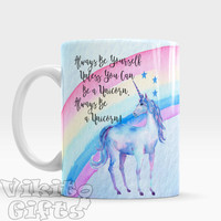 Always be a Unicorn Mug, Always be yourself mug, Unicorn Rainbow Coffee Mug, Fairy Tale Mug Unicorn Gift Fantasy Mug inspirational gift