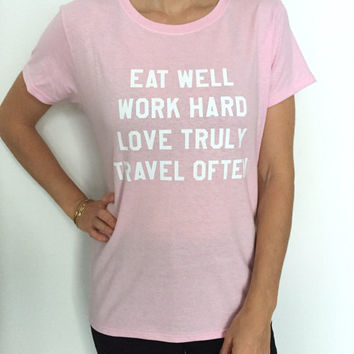 eat well work hard love truly travel often Tshirt light pink Fashion funny slogan womens girls ladies lady gift hipster graphic tees
