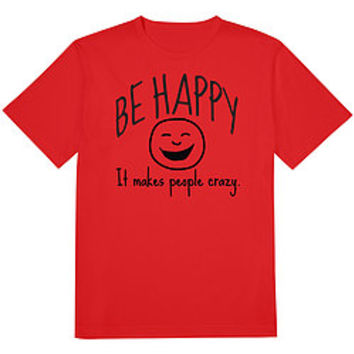 Be Happy Makes People Crazy Tee