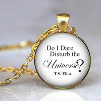 Do I Dare Disturb the Universe Necklace Quote Pendant T.S. Eliot Literary Necklace -The Love Song of J. Alfred Prufrock-  Handmade Jewerly