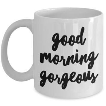 Good Morning Gorgeous Coffee Mug Cute Ceramic Tea Cup Gift for Her