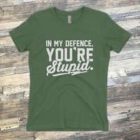 In My Defence You're Stupid  |  Subtle Hatred and Sarcasm  I  T-Shirt | Premium Soft Cotton  |  Voodoo Vandals VV-62