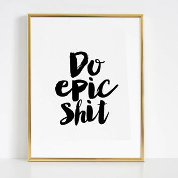 DO EPIC SHIT,Funny Print,Get Shit Done,Party Decorations,Bar Print,Printable Art,Dorm Decor,Home Decor,Girls Room Decor,Inspirational Print