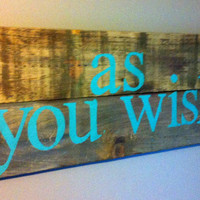 "Cult classic movie The Princess Bride quote ""As you wish"" reclaimed wood sign"