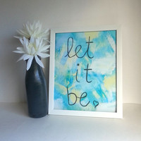 Let it be inspirational quote 8.5 x 11 inch art print for baby nursery, dorm room, or home decor