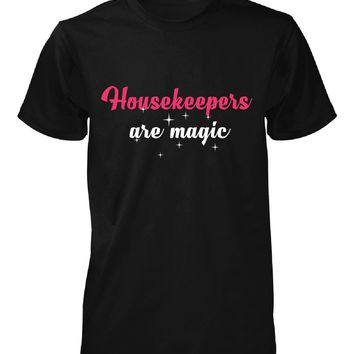 Housekeepers Are Magic. Awesome Gift - Unisex Tshirt