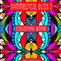 Symmetrical Bliss 2 Coloring Book: Relaxing Designs for Calming, Stress and Meditation: For Adults and Teens