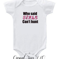 Who Said Girls Can't Hunt Baby Girl Hunting Baby Bodysuit or Toddler Tee