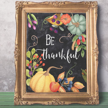 Thanksgiving Pumpkin Holiday decor Chalkboard Holiday sign Be Thankful printable quote Black floral Print Rustic Autumn decor Custom gift