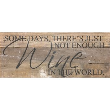 Some Days There's Just Not Enough Wine In The World - Reclaimed Re-purposed Art Sign 14 x 6-in