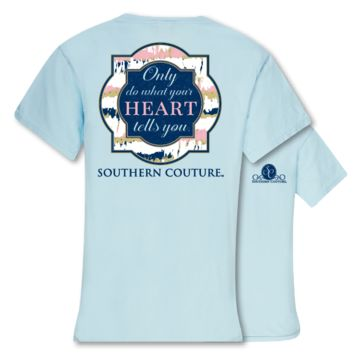 Southern Couture Only Do What Your Heart Tells You Comfort Colors T-Shirt