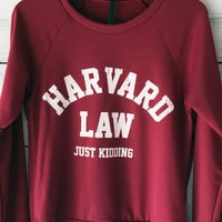 Harvard Law Just Kidding Sweatshirt in Maroon