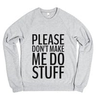 Please Don't Make Me Do Stuff Sweater Sweatshirt