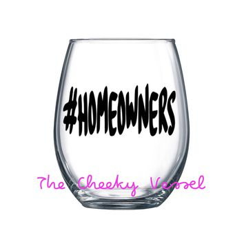 HASHTAG HOMEOWNERS / #HOMEOWNERS Wine Glass. 21 oz Stemless Wine Glass