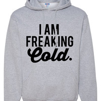 I Am Freaking Cold Women's Hoodie