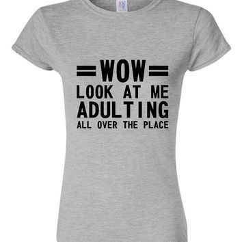 Wow Look at Me Adulting All over the Place Funny Adulting Shirt Mens Womans Styles Available
