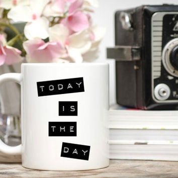 Today Is the Day Mug / New Job Gift / Congratulations Gift /  11 or 15 oz Mug / Free Gift Wrap on Request