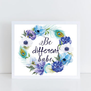Be Different Babe, printable, floral, typography, design, quote, motivational, inspirational, wall decor, wall art, gift idea, boho, feather