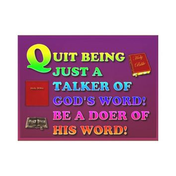 Quit Being Just A Talker Of God's Word! Be A Doer! Canvas Print