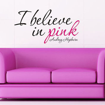 Wall Decal - I believe in pink - Audrey Hepburn - Vinyl Decal Wall Art Home Decor